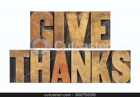 give thanks in wood type stock photo, give thanks - Thanksgiving concept - isolated text  in letterpress wood type by Marek Uliasz