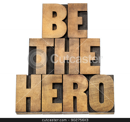 be the hero in wood type stock photo, be the hero  - isolated text in letterpress wood type by Marek Uliasz
