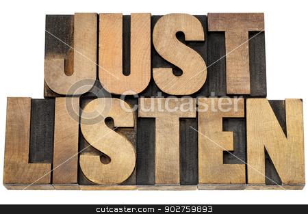 just listen advice stock photo, just listen advice - isolated text in letterpress wood type blocks by Marek Uliasz
