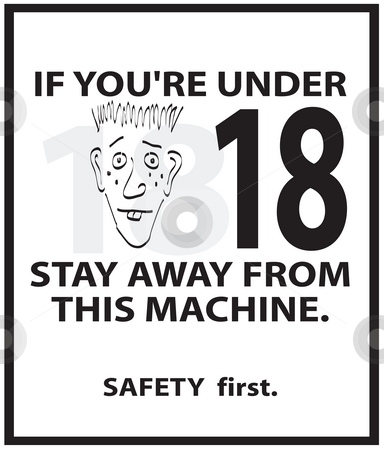 Safety Poster stock photo, A safety sign that can be used on any piece of equipment that requires someone to be at least 18 years of age in order to operate it. by Todd Arena
