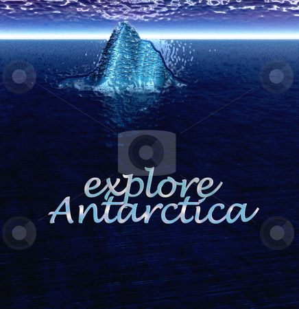 Explore Antarctica Text With Floating Iceberg in Ocean stock photo, Explore Antarctica Text With Floating Iceberg in Ocean by Robert Davies