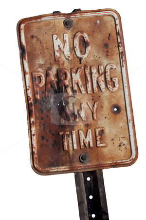 Rusty no parking sign stock photo, Old, rusty,  no parking any time sign with bullet holes, isolated on white by Marek Uliasz