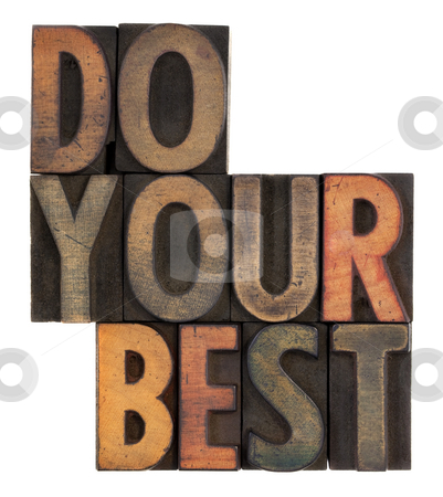 Do your best - motivational reminder stock photo, Do your best, motivational reminder, in vintage letterpress wood types, stained by ink, isolated on white by Marek Uliasz