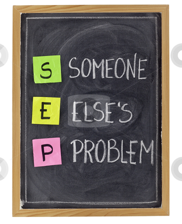 Someone elses problem stock photo, SEP (someone elses problem) acronym, customer service concept  - sticky notes and white chalk handwriting on blackboard by Marek Uliasz