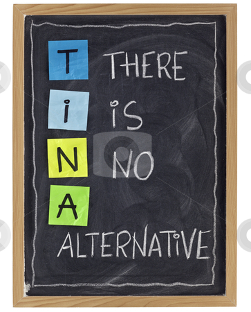 There is no alternative stock photo, TINA (there is no alternative) - phrase attributed to Margaret Thatcher - white chalk handwriting and color sticky notes on blackboard,isolated on white by Marek Uliasz