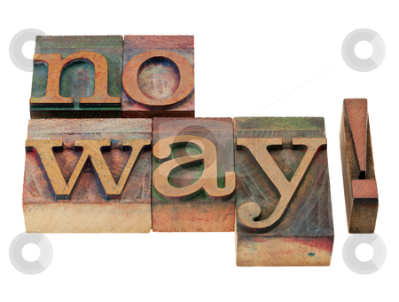 No way - negative response stock photo, No way - negative response, absolutely not - vintage wooden letterpress printing blocks, stained by color inks, isolated on white by Marek Uliasz