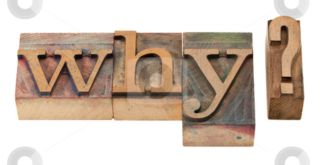 Why question in letterpress type stock photo, why question in vintage wooden letterpress printing blocks, stained by color inks, isolated on white by Marek Uliasz
