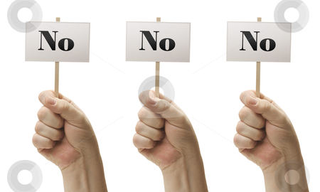 Three Signs In Fists Saying No, No and No stock photo, Three Signs In Male Fists Saying No, No and No Isolated on a White Background. by Andy Dean
