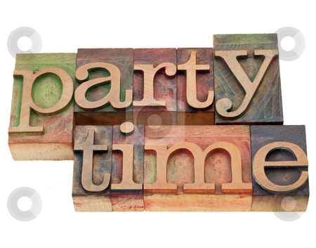 Party time stock photo, party time - isolated words in vintage wood letterpress printing blocks by Marek Uliasz