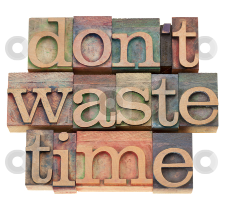 Do not waste time stock photo, efficiency motivation concept - do not waste time - isolated text in vintage wood printing blocks by Marek Uliasz