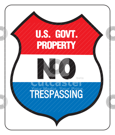 NO TREPASSING - US GOVERNMENT PROPERTY stock vector clipart, NO TREPASSING - US GOVERNMENT PROPERTY - Sign, signpost, vectorized. by Patrick Guenette