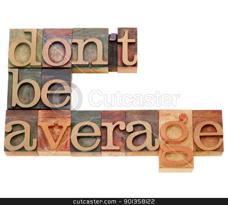 motivational reminder stock photo, Motivational concept - Do not be average - isolated text in vintage wood letterpress printing blocks by Marek Uliasz