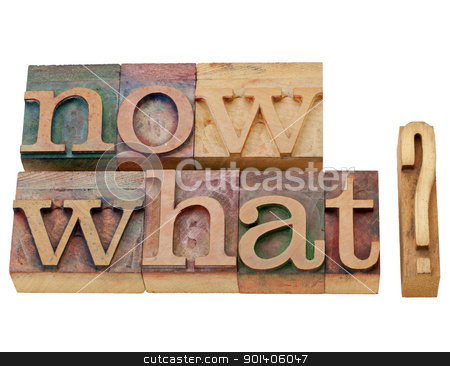 now what question stock photo, now what question - problem or consequence concept - isolated text in vintage wood letterpress printing blocks by Marek Uliasz
