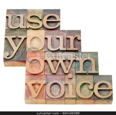 use your own voice stock photo, use your own voice advice - isolated text in vintage wood letterpress printing blocks by Marek Uliasz