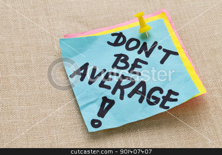 Do not be average - motivation stock photo, Motivational concept - Do not be average exclamation  - handwriting on a blue sticky note against canvas board by Marek Uliasz