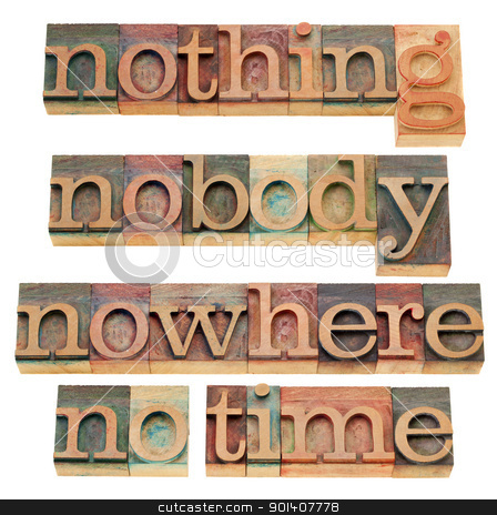 nothing, nobody, nowhere, no time stock photo, nothing, nobody, nowhere, no time - isolated words in vintage wood letterpress printing blocks by Marek Uliasz