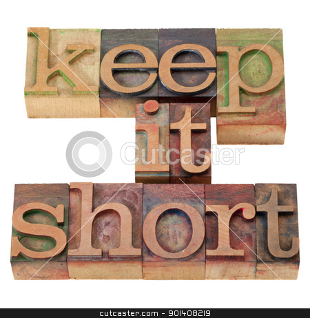 keep it short in letterpress type stock photo, keep it short phrase in vintage wood letterpress printing blocks, isolated on white by Marek Uliasz