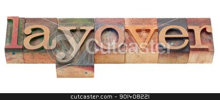 layover word in letterpress type stock photo, layover -isolated word in vintage wood letterpress printing blocks by Marek Uliasz