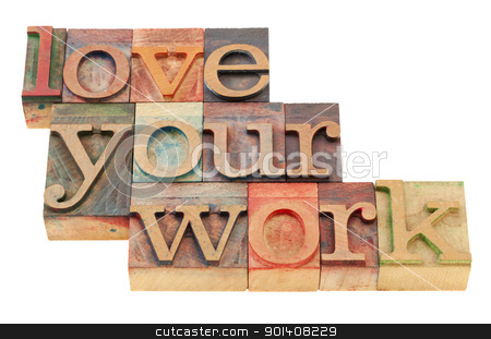 love your work in letterpress type stock photo, love your work motivational suggestion in vintage wood letterpress printing blocks, isolated on white by Marek Uliasz