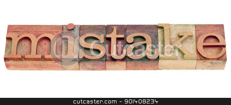 mistake in letterpress type stock photo, mistake word  in vintage wood letterpress printing blocks isolated on white by Marek Uliasz