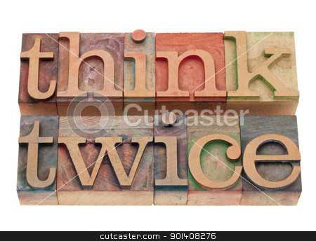 think twice stock photo, think twice phrase in vintage wood letterpress printing blocks, stained by color inks, isolated on white by Marek Uliasz