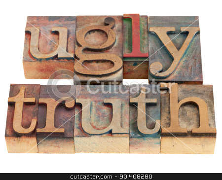 ugly truth in letterpress type stock photo, ugly truth phrase in vintage wood letterpress printing blocks isolated on white, selective focus by Marek Uliasz