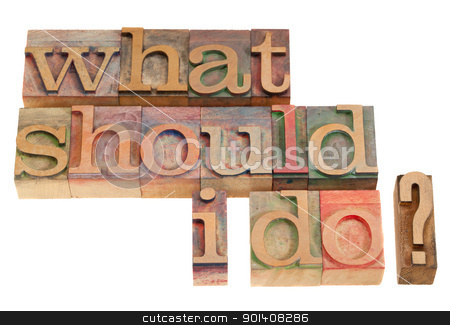 What should I do question stock photo, What should I do question in vintage wood letterpress printing blocks, isolated on white by Marek Uliasz