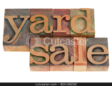 yard sale in lettepress type stock photo, yard sale words in vintage wood letterpress printing blocks, stained by color inks, isolated on white by Marek Uliasz