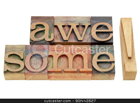 awesome compliment stock photo, awesome exclamation - isolated abstract in vintage wood letterpress printing blocks by Marek Uliasz