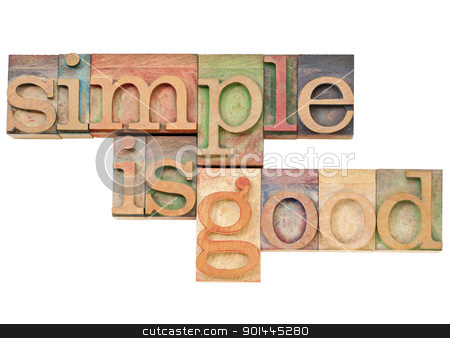 simple is good  stock photo, simple is good - simplicity concept concept - isolated text in vintage wood letterpress printing blocks stained by color inks by Marek Uliasz
