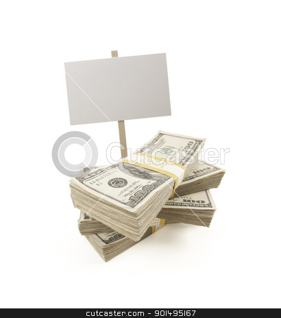 Stacks of One Hundred Dollar Bills with Blank Sign stock photo, Stacks of One Hundred Dollar Bills with Blank Sign Isolated on a White Background. by Andy Dean