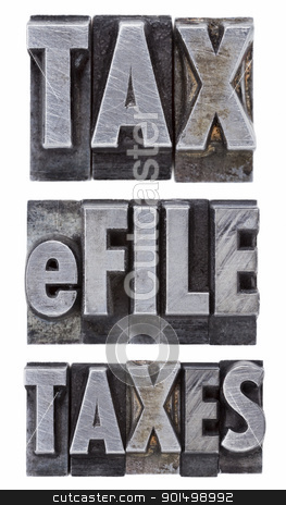 e-file taxes - tax concept stock photo, e-file taxes - tax concept - a collage of isolated words in vintage grunge metal letterpress type by Marek Uliasz