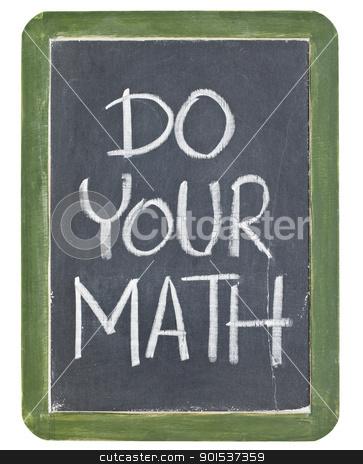 Do your math stock photo, Do your math phrase - white chalk handwriting on a grunge retro slate blackboard by Marek Uliasz