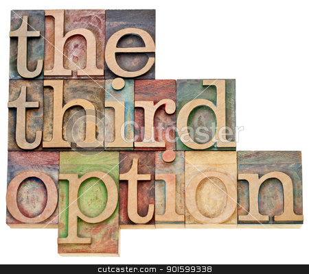 the third option  stock photo, the third option - alternative choice concept - isolated text in vintage lettepress wood type by Marek Uliasz