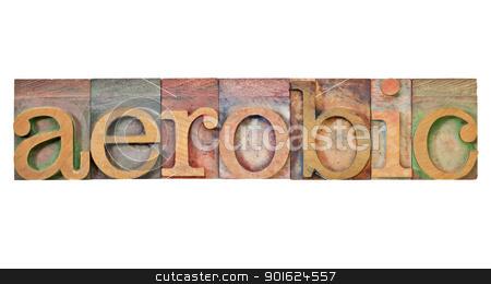 aerobic word in letterpress type stock photo, aerobic - isolated word in vintage letterpress wood type by Marek Uliasz