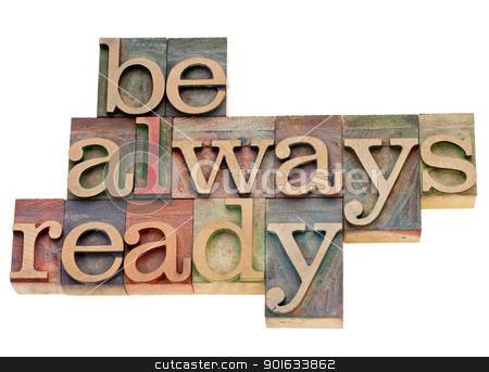 Be always ready in letterpress type stock photo, Be always ready - isolated phrase in vintage letterpress wood type by Marek Uliasz