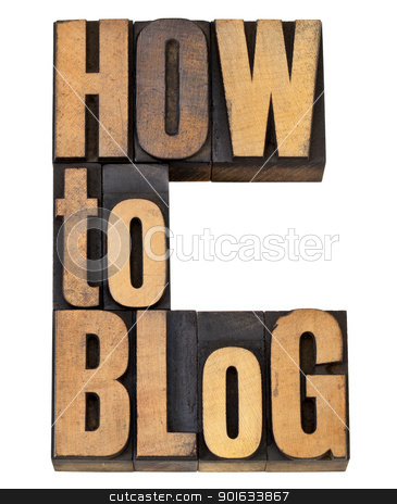 how to blog stock photo, how to blog advice - isolated text in vintage letterpress wood type by Marek Uliasz