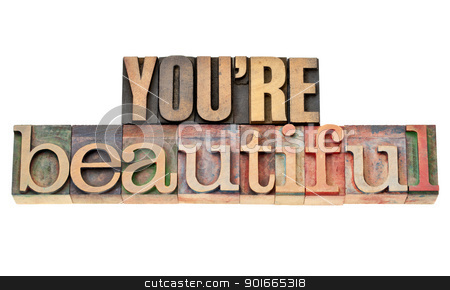 you are beautiful phrase in wood type stock photo, you are beautiful - affirmation words - isolated phrase in vintage letterpress wood type by Marek Uliasz