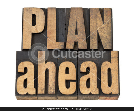 plan ahead phrase in wood type stock photo, plan ahead - management concept isolated text in vintage letterpress wood type by Marek Uliasz