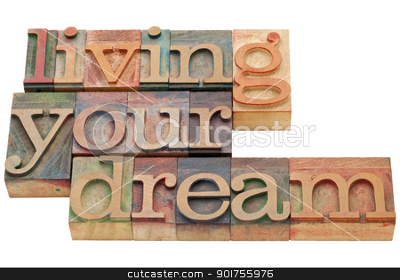 living your dream in wood type stock photo, living your dream  - happiness concept - isolated phrase in vintage letterpress wood type by Marek Uliasz