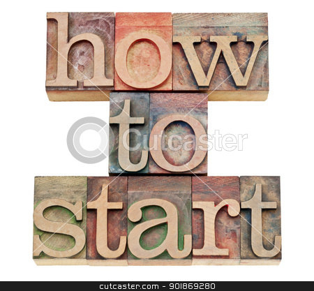 how to start words in wood type stock photo, how to start  - isolated text in vintage letterpress wood type stained by color inks by Marek Uliasz