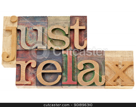 just relax in wood type stock photo, just relax  - isolated words in vintage letterpress wood type stained by color inks by Marek Uliasz
