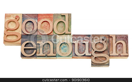 good enough phrase in wood type stock photo, good enough - attitude or software design principle - isolated words in vintage letterpress wood type stained by color inks by Marek Uliasz