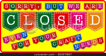Craft Store Closed Sign stock vector clipart, An easily editable store closed sign, one of a pair. by Kotto