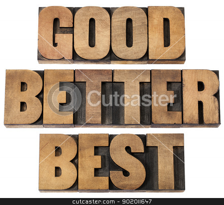 good, better, best in wood type stock photo, good, better, best - a collage of isolated words in vintage letterpress wood type by Marek Uliasz