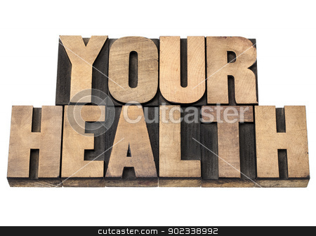 wour health in wood type stock photo, your health - isolated text in vintage letterpress wood type printing blocks by Marek Uliasz