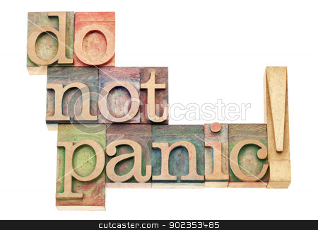 do not panic stock photo, do not panic  warning - isolated text in vintage letterpress wood type printing blocks by Marek Uliasz