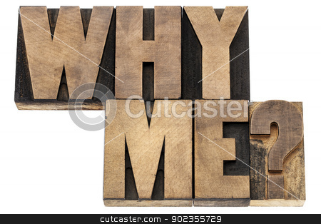Why me question stock photo, Why me question - isolated text in vintage letterpress wood type printing blocks by Marek Uliasz