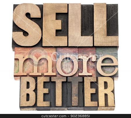 sell more better in wood type stock photo, sell more better -  isolated text in letterpress wood type printing blocks by Marek Uliasz