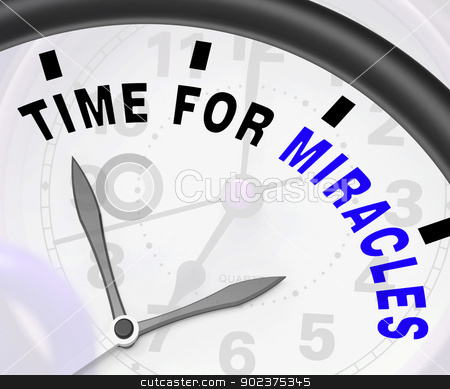 Time For Miracles Message Shows Faith In God stock photo, Time For Miracles Message Showing Faith In God by stuartmiles